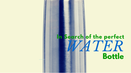 In Search of the Perfect Water Bottle